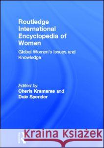 Routledge International Encyclopedia of Women: Global Women's Issues and Knowledge Cheris Kramarae Dale Spender 9780415920889 Routledge - książka