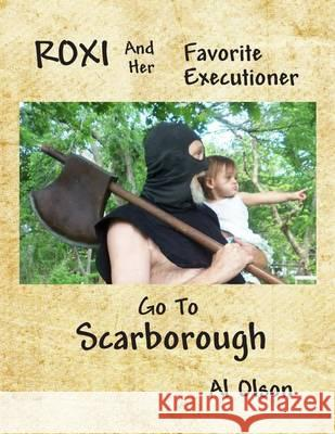 Roxi and Her Favorite Executioner Go to Scarborough Al Olson 9781484055342 Createspace - książka