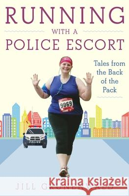 Running with a Police Escort: Tales from the Back of the Pack Jill Grunenwald 9781510712799 Skyhorse Publishing - książka