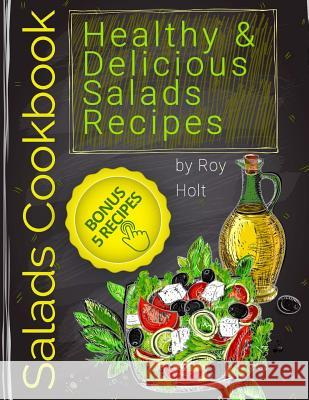 Salads Cookbook: 25 Healthy and Delicious Salads Recipes Fullcollor Roy Holt 9781545580592 Createspace Independent Publishing Platform - książka