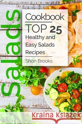 Salads Cookbook: Top 25 Healthy and Easy Salads Recipes Shon Brooks 9781974273416 Createspace Independent Publishing Platform - książka
