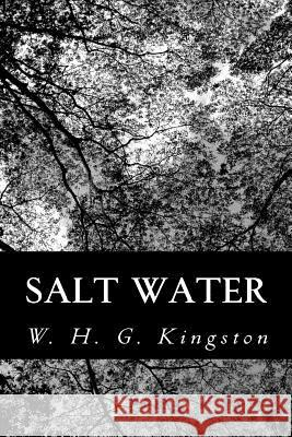Salt Water W. H. G. Kingston 9781480228214 Createspace - książka