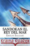 Sandokan El Rey del Mar (Sapnish Edition) Emilio Salgari 9781543252361 Createspace Independent Publishing Platform