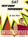 SAT Test Prep Superhero Lewis Morris 9781542426930 Createspace Independent Publishing Platform