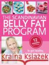 Scandinavian Belly Fat Program 12 Weeks to Get Healthy, Boost Your Energy and Lose Weight Nordstrand, Berit 9781743368909