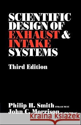 Scientific Design of Exhaust and Intake Systems Philip Hubert Smith John C. Morrison Phillip H. Smith 9780837603094 Bentley Publishers - książka