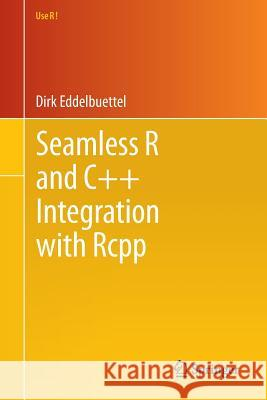 Seamless R and C++ Integration with Rcpp Dirk Eddelbuettel 9781461468677 Springer - książka