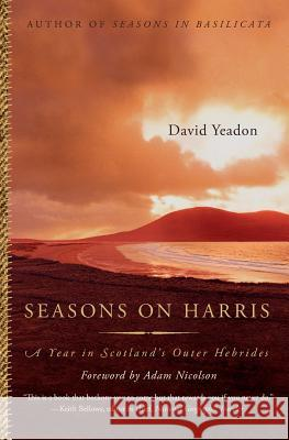 Seasons on Harris: A Year in Scotland's Outer Hebrides David Yeadon David Yeadon Bill Lawson 9780060741839 Harper Perennial - książka