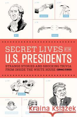Secret Lives of the U.S. Presidents: Strange Stories and Shocking Trivia from Inside the White House Cormac O'Brien 9781594749353 Quirk Books - książka
