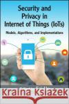 Security and Privacy in Internet of Things (Iots): Models, Algorithms, and Implementations Fei Hu 9781498723183 CRC Press