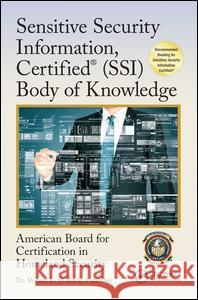 Sensitive Security Information, Certified(r) (Ssi) Body of Knowledge Center for National Threat Assessment In American Board for Certification in Home 9781498752114 CRC Press - książka