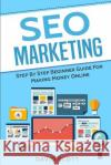 Seo Marketing: Step by Step Beginner Guide for Making Money Online David Scott 9781548333140 Createspace Independent Publishing Platform