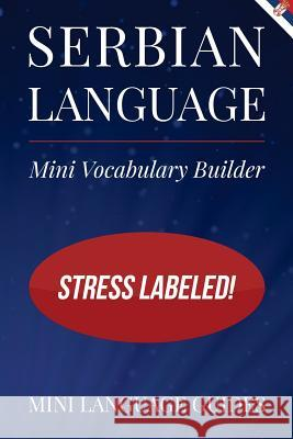 Serbian Language Mini Vocabulary Builder: Stress Labeled! Mini Languag 9781544718224 Createspace Independent Publishing Platform - książka