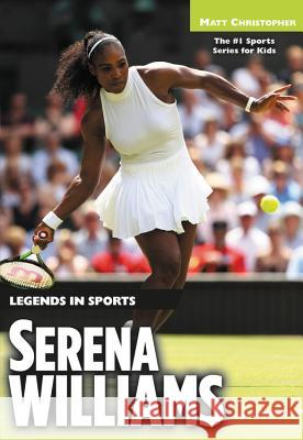 Serena Williams: Legends in Sports Matt Christopher 9780316471800 Little, Brown Books for Young Readers - książka