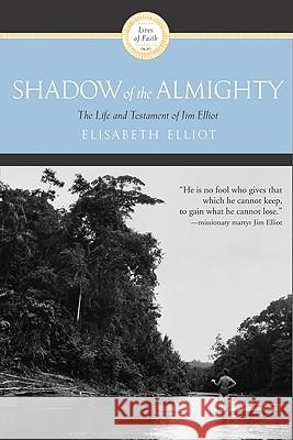 Shadow of the Almighty: The Life and Testament of Jim Elliot Elisabeth Elliot 9780060622138 HarperOne - książka