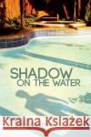 Shadow on the Water Conrad J. Stone   9781785541636 Austin Macauley Publishers