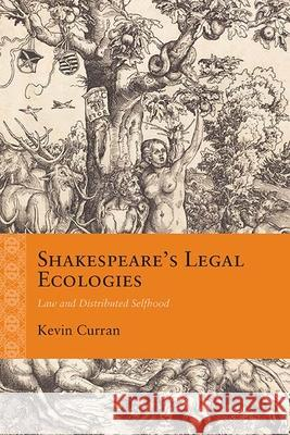 Shakespeare's Legal Ecologies: Law and Distributed Selfhood Kevin Curran 9780810135161 Northwestern University Press - książka