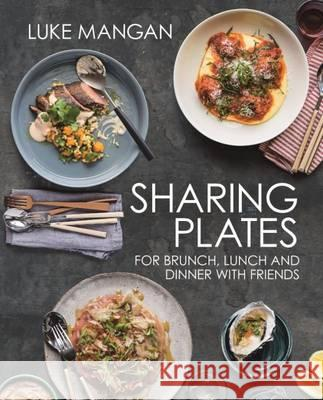 Sharing Plates For Brunch, Lunch and Dinner with Friends Mangan, Luke 9781743369258  - książka