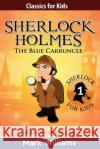 Sherlock Holmes Re-Told for Children: The Blue Carbuncle: Large Print American English Edition Mark Williams 9781542927192 Createspace Independent Publishing Platform