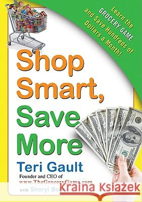 Shop Smart, Save More: Learn the Grocery Game and Save Hundreds of Dollars a Month Teri Gault Sheryl Berk 9780061720994 Avon a - książka