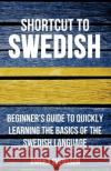 Shortcut to Swedish: Beginner's Guide to Quickly Learning the Basics of the Swedish Language Annika Svensson   9780995930506 Wolfedale Press