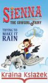 Sienna, the Cowgirl Fairy: Trying to Make It Rain Alayne Kay Christian Brian Martin 9781946101068 Spork