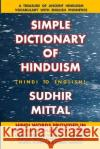 Simple Dictionary of Hinduism: Hindi to English (in English Alphabetical Order) Sudhir Mittal 9781546364689 Createspace Independent Publishing Platform