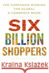 Six Billion Shoppers: The Revolutionary New Platforms That Are Serving the World Porter Erisman 9781250088673 St. Martin's Press