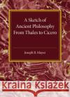 Sketch of Ancient Philosophy From Thales to Cicero Mayor, Joseph B. 9781316626061