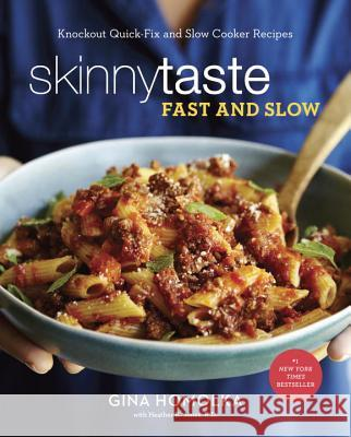 Skinnytaste Fast and Slow: Knockout Quick-Fix and Slow Cooker Recipes Gina Homolka Heather K. Jones 9780553459609 Clarkson Potter Publishers - książka
