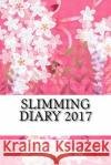 Slimming Diary 2017: Full Weekly Slimming Workout Journal and Food Diary 2017 Slimming Diar 9781542314879 Createspace Independent Publishing Platform