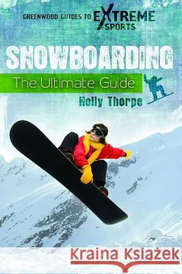 Snowboarding : The Ultimate Guide Holly Thorpe 9780313376221 Greenwood - książka