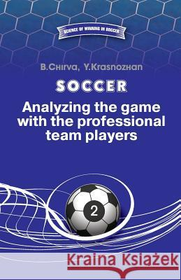 Soccer. Analyzing the Game with the Professional Team Players. B. Chirva Y. Krasnozhan 9785987241905 Boris Chirva - książka