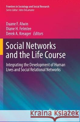 Social Networks and the Life Course: Integrating the Development of Human Lives and Social Relational Networks Duane F. Alwin Diane H. Felmlee Derek A. Kreager 9783030100728 Springer - książka