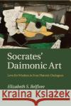 Socrates' Daimonic Art: Love for Wisdom in Four Platonic Dialogues Elizabeth S. Belfiore 9781316628874 Cambridge University Press