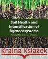 Soil Health and Intensification of Agroecosystems  0 9780128053171