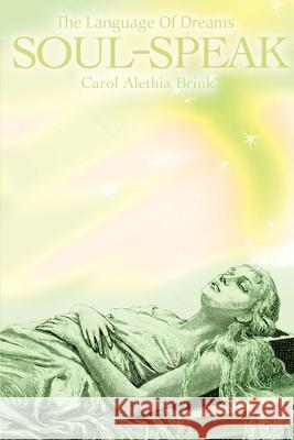 Soul-Speak: The Language of Dreams Carol Alethia Brink 9780595185368 Writers Club Press - książka