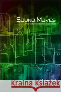 Sound Moves: iPod Culture and Urban Experience M. Bull Michael Bull 9780415257527 Routledge - książka