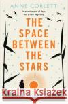 Space Between the Stars  Corlett, Anne 9781509833528