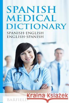 Spanish Medical Dictionary: Spanish-English English-Spanish Barfield 9781542596732 Createspace Independent Publishing Platform - książka
