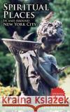 Spiritual Places in and Around New York City: Updated Edition Len Belzer Emily Squires 9781605201542 Cosimo