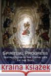 Spiritual Progress: Instructions in the Divine Life of the Soul Francois Fenelon Madame Guyon Pere La Combe 9781545433546 Createspace Independent Publishing Platform