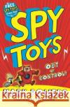 Spy Toys: Out of Control! Mark Powers Tim Wesson 9781408870884 Bloomsbury U.S.A. Children's Books