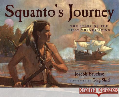 Squanto's Journey: The Story of the First Thanksgiving Joseph Bruchac Greg Shed 9780152060442 Voyager Books - książka
