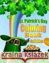 St. Patrick's Day Coloring Book for Kids Plus Activities: Coloring Book for Boys & Girls Kids Coloring Books 9781543202359 Createspace Independent Publishing Platform