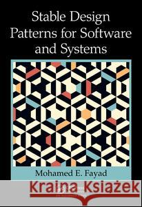 Stable Design Patterns for Software and Systems Mohamed Fayad 9781498703307 Auerbach Publications - książka