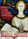 Stained Glass at York Minster Sarah Brown 9781785510731 Scala Arts Publishers Inc.