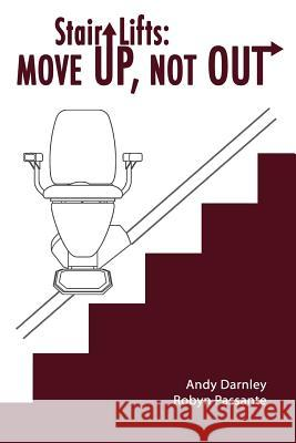 Stair Lifts: Move Up, Not Out! Andy Darnley Robyn Passante 9780991137909 Nationwide Lifts - książka
