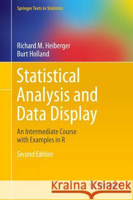Statistical Analysis and Data Display : An Intermediate Course with Examples in R Richard M. Heiberger Burt Holland 9781493921218 Springer - książka