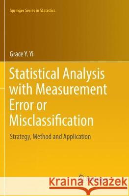 Statistical Analysis with Measurement Error or Misclassification : Strategy, Method and Application Grace Y. Yi 9781493982578 Springer - książka